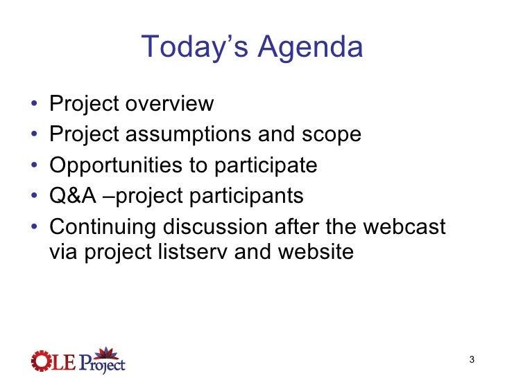 Today's Agenda <ul><li>Project overview </li></ul><ul><li>Project assumptions and scope </li></ul><ul><li>Opportunities to...