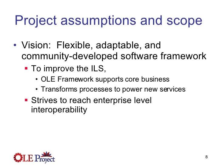 Project assumptions and scope  <ul><li>Vision:  Flexible, adaptable, and community-developed software framework </li></ul>...
