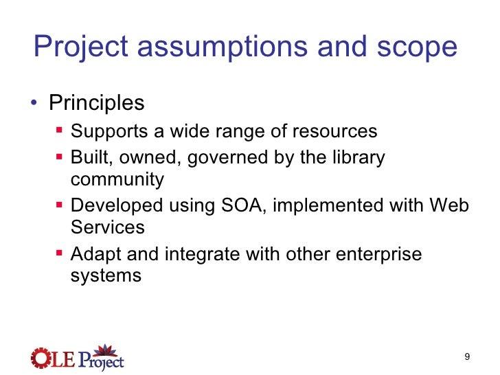 Project assumptions and scope  <ul><li>Principles </li></ul><ul><ul><li>Supports a wide range of resources </li></ul></ul>...