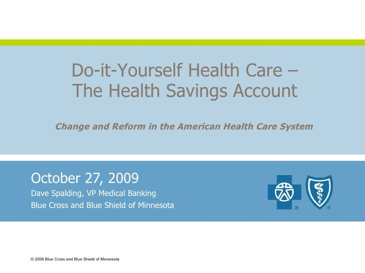 October 27, 2009 Dave Spalding, VP Medical Banking Blue Cross and Blue Shield of Minnesota © 2008 Blue Cross and Blue Shie...