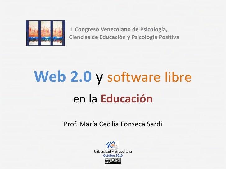 I  Congreso Venezolano de Psicología, Ciencias de Educación y Psicología Positiva<br />Web 2.0 y software libre<br />en l...