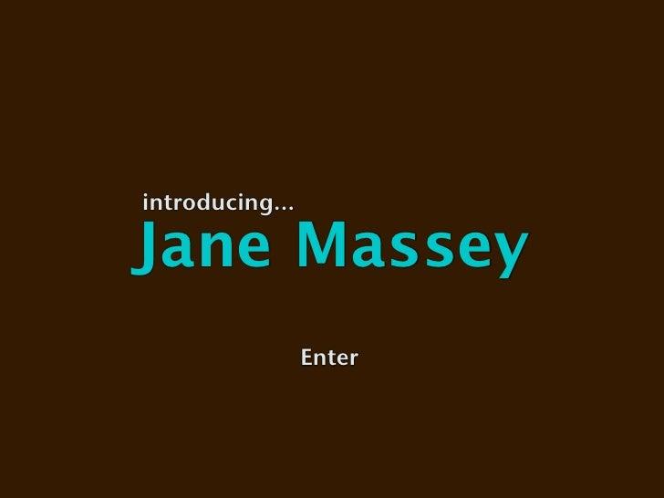 introducing...  Jane Massey                  Enter