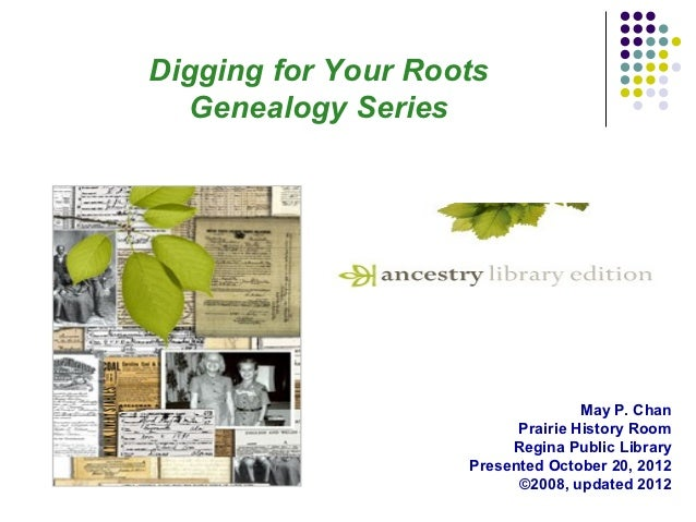 Digging for Your Roots  Genealogy Series                                   May P. Chan                          Prairie Hi...