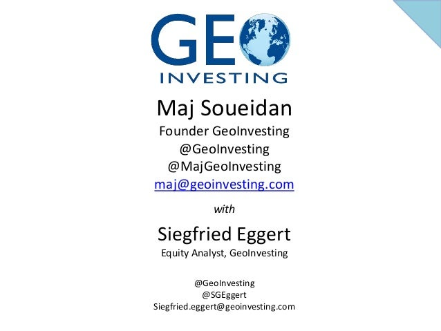 Maj Soueidan Founder GeoInvesting @GeoInvesting @MajGeoInvesting maj@geoinvesting.com with Siegfried Eggert Equity Analyst...