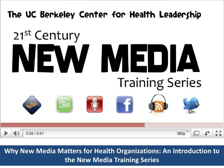 Why New Media Matters for Health Organizations: An Introduction to the New Media Training Series<br />