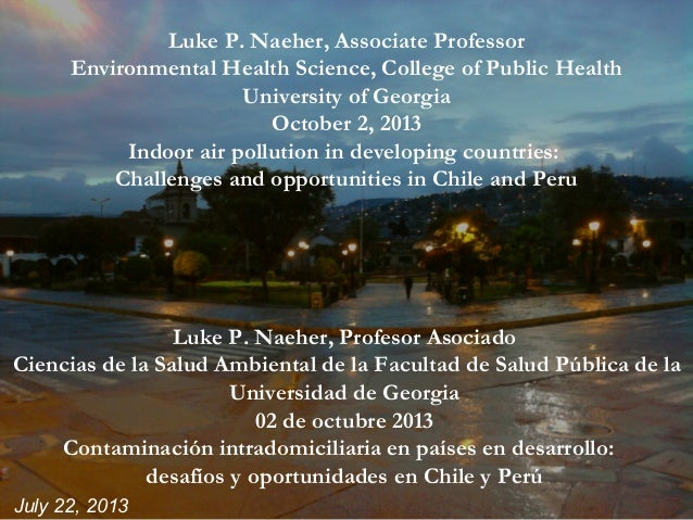 July 22, 2013 Luke P. Naeher, Associate Professor Environmental Health Science, College of Public Health University of Geo...