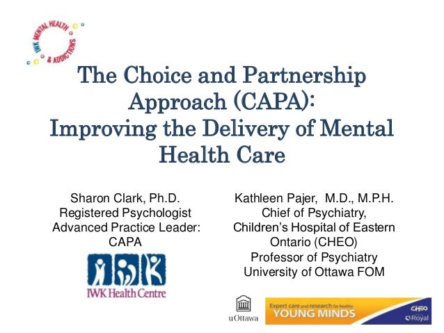 The Choice and Partnership Approach (CAPA): Improving the Delivery of Mental Health Care Sharon Clark, Ph.D. Registered Ps...