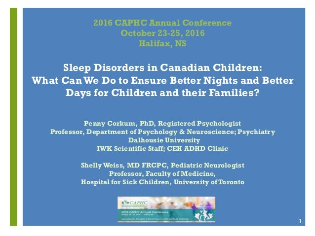 2016 CAPHC Annual Conference October 23-25, 2016 Halifax, NS Sleep Disorders in Canadian Children: What Can We Do to Ensur...