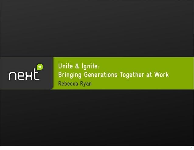 Unite & Ignite: Bringing Generations Together at Work Rebecca Ryan 1