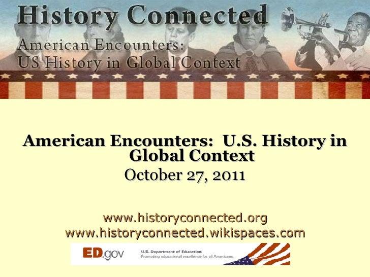 <ul><li>American Encounters:  U.S. History in Global Context </li></ul><ul><li>October 27, 2011 </li></ul><ul><li>www.hist...
