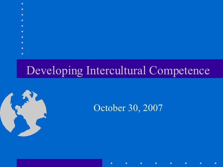 Developing Intercultural Competence October 30, 2007