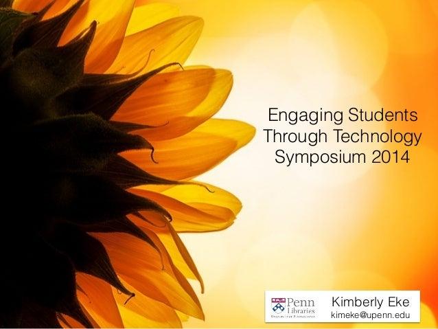 Engaging Students  Through Technology  Symposium 2014  Kimberly Eke  kimeke@upenn.edu