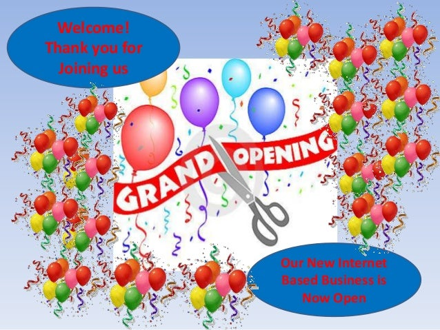 Welcome! Thank you for Joining us  Our New Internet Based Business is Now Open