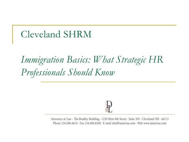 Cleveland SHRMImmigration Basics: What Strategic HRProfessionals Should Know