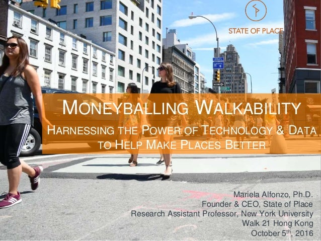 Mariela Alfonzo, Ph.D. Founder & CEO, State of Place Research Assistant Professor, New York University Walk 21 Hong Kong O...