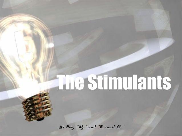 "The Stimulants Ge tting ""Up"" and ""Turne d O n"""
