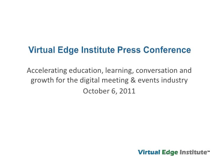 Virtual Edge Institute Press Conference <br />Accelerating education, learning, conversation and growth for the digital me...