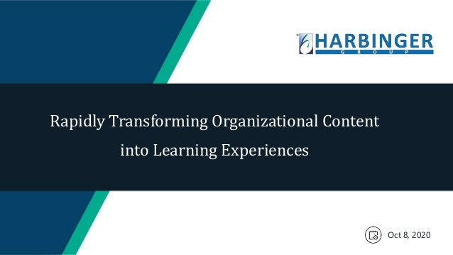 Rapidly Transforming Organizational Content into Learning Experiences Oct 8, 2020