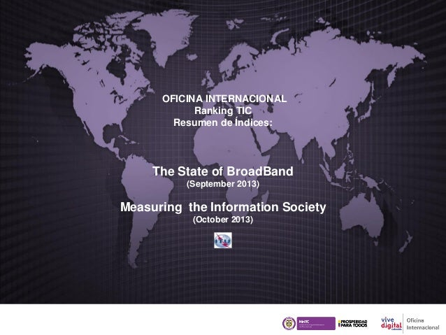 OFICINA INTERNACIONAL Ranking TIC Resumen de Índices:  The State of BroadBand (September 2013)  Measuring the Information ...