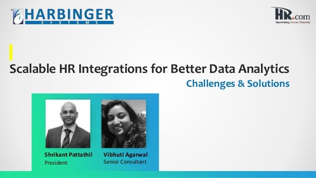Scalable HR Integrations for Better Data Analytics Challenges & Solutions Shrikant Pattathil Vibhuti Agarwal President Sen...