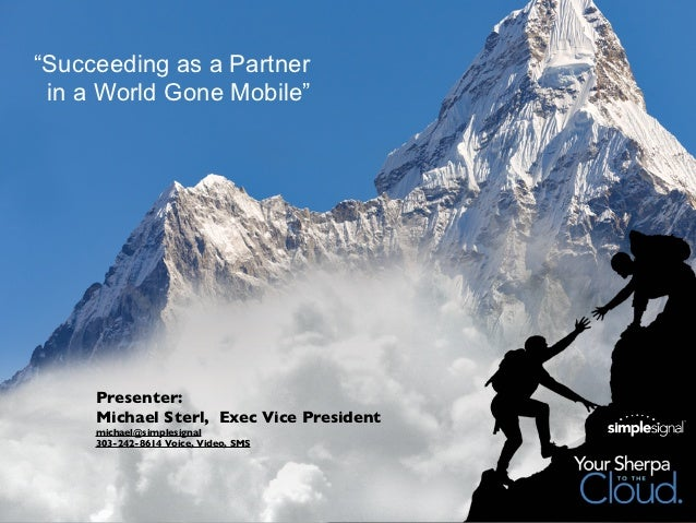"""""""Succeeding as a Partner in a World Gone Mobile""""     Presenter:     Michael Sterl, Exec Vice President     michael@simples..."""