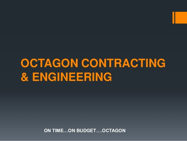 OCTAGON CONTRACTING & ENGINEERING  ON TIME…ON BUDGET….OCTAGON