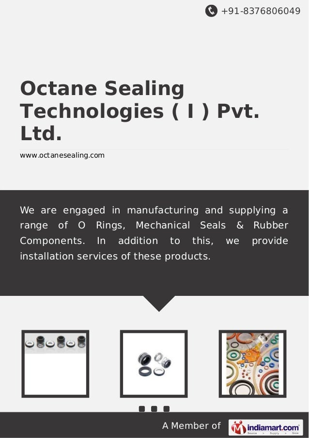+91-8376806049  Octane Sealing Technologies ( I ) Pvt. Ltd. www.octanesealing.com  We are engaged in manufacturing and sup...