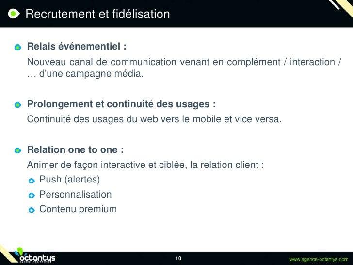 Recrutement et fidélisation<br />Relais événementiel :<br />Nouveau canal de communication venant en complément / interac...