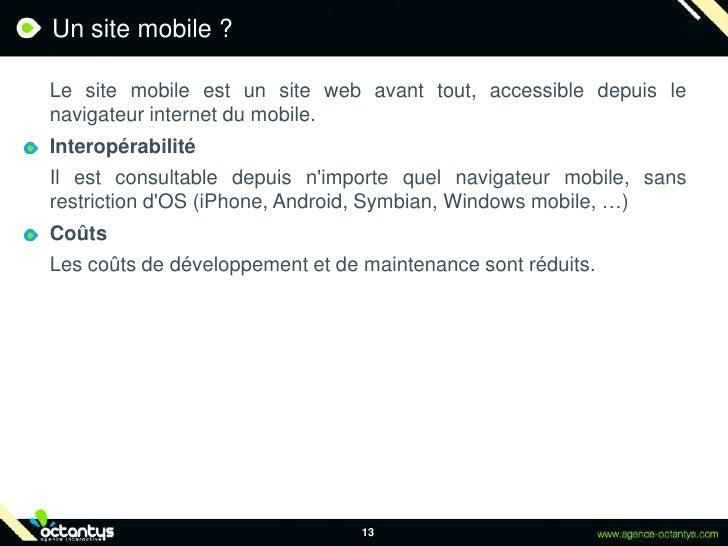 Un site mobile ?<br />Le site mobile est un site web avant tout, accessible depuis le navigateur internet du mobile.<br /...