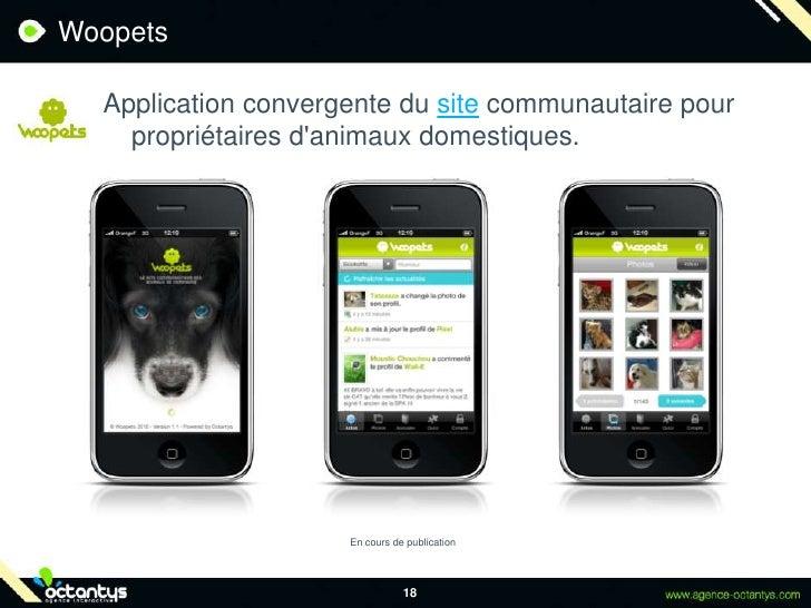Woopets<br />Application convergente du site communautaire pour propriétaires d'animaux domestiques.<br />18<br />