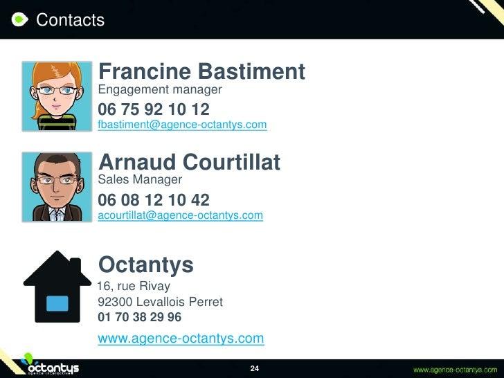 Contacts<br />24<br />Francine Bastiment<br />Engagement manager<br />06 75 92 10 12<br />fbastiment@agence-octantys.com<b...