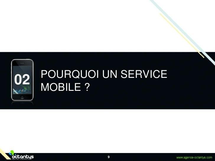 9<br />POURQUOI UN SERVICE MOBILE ?<br />02<br />