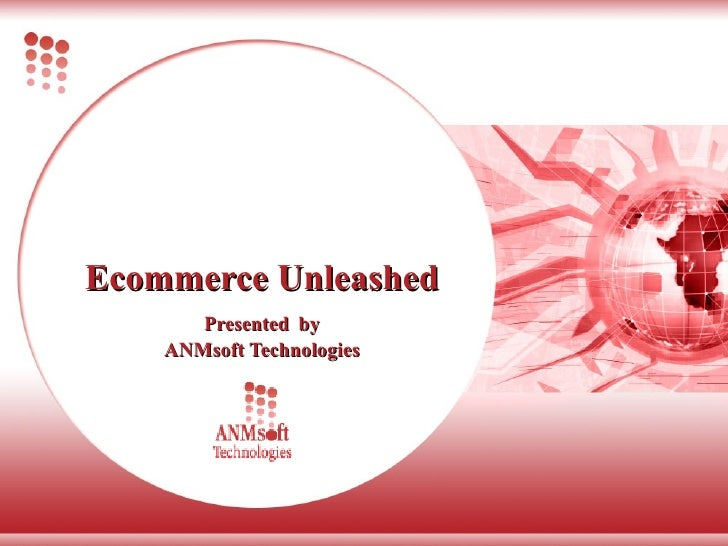 Ecommerce Unleashed Presented   by ANMsoft Technologies