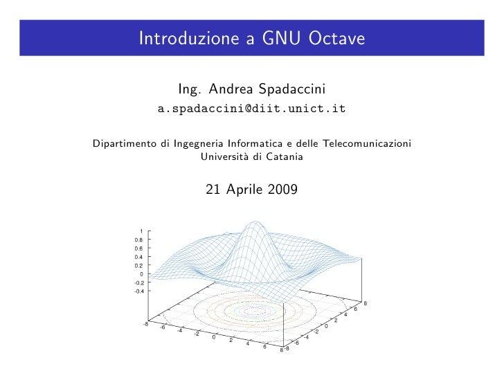 Introduzione a GNU Octave                   Ing. Andrea Spadaccini              a.spadaccini@diit.unict.it  Dipartimento d...