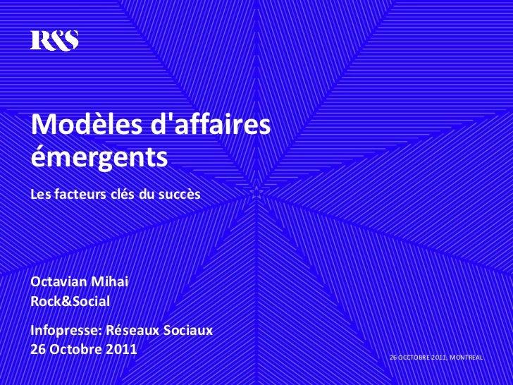 Modèles daffairesémergentsLes facteurs clés du succèsOctavian MihaiRock&SocialInfopresse: Réseaux Sociaux26 Octobre 2011  ...