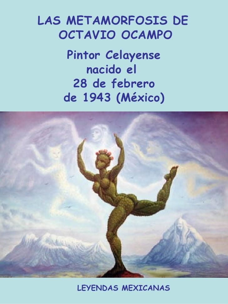 LAS METAMORFOSIS DE  OCTAVIO OCAMPO LEYENDAS MEXICANAS Pintor Celayense nacido el  28 de febrero de 1943 (México)