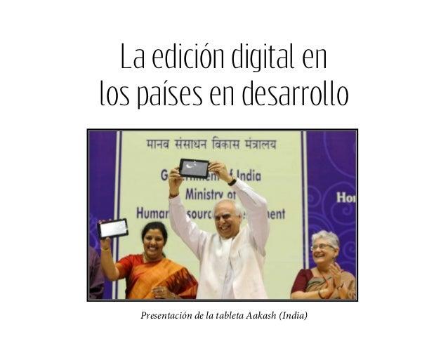 La edición digital enlos países en desarrollo   Presentación de la tableta Aakash (India)