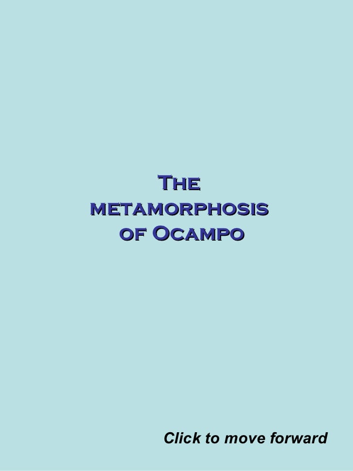 The  metamorphosis  of Ocampo Click to move forward