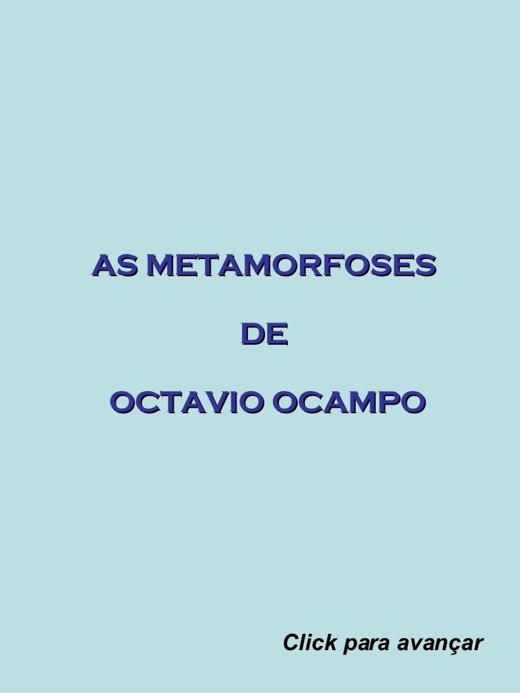 AS METAMORFOSES  DE  OCTAVIO OCAMPO Click para avançar