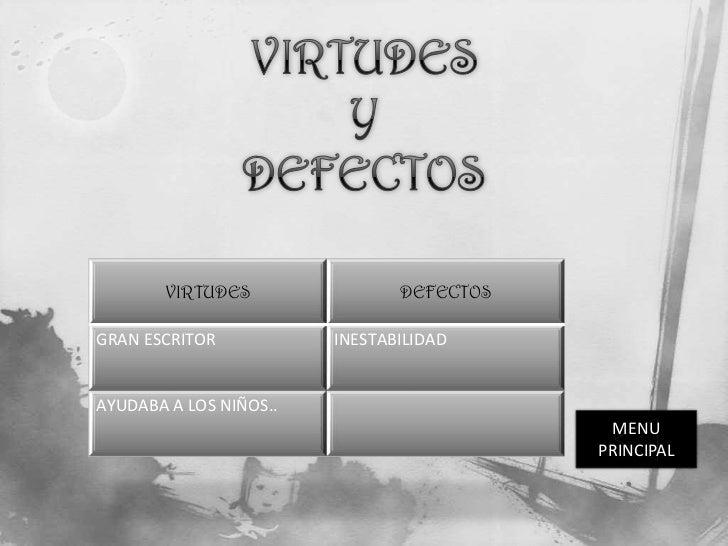 VIRTUDES                DEFECTOSGRAN ESCRITOR           INESTABILIDADAYUDABA A LOS NIÑOS..                                ...