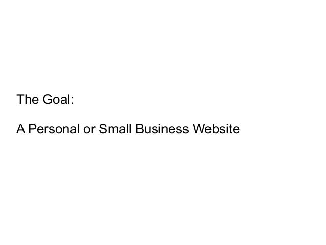 The Goal: A Personal or Small Business Website