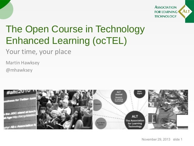 The Open Course in Technology Enhanced Learning (ocTEL) Your time, your place Martin Hawksey @mhawksey  November 29, 2013 ...