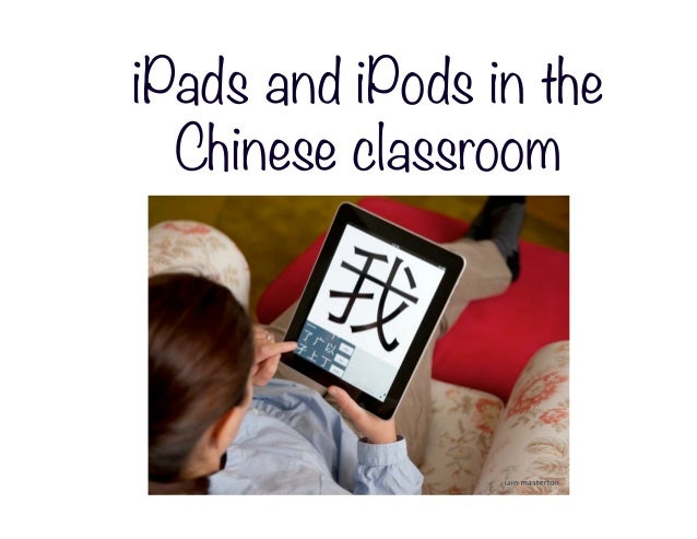 iPads and iPods in the  Chinese classroom