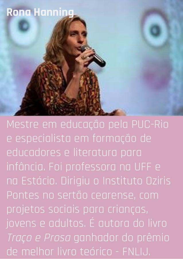 Mestre em educação pela PUC-Rio e especialista em formação de educadores e literatura para infância. Foi professora na UFF...