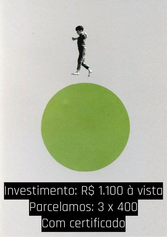Investimento: R$ 1.100 à vista Parcelamos: 3 x 400 Com certificado