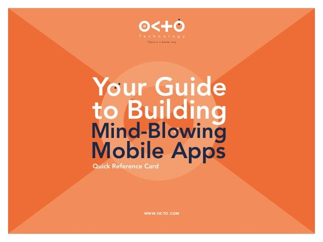 WWW.OCTO.COM Y ur Guide to Building Mind-Bl wing Mobile Apps