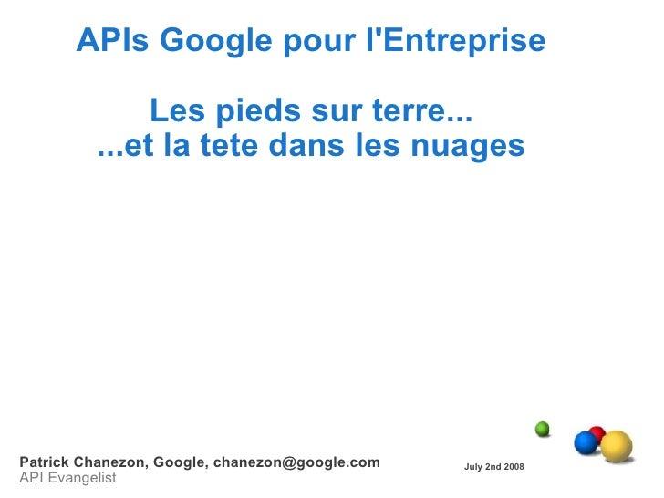 APIs Google pour l'Entreprise                Les pieds sur terre...          ...et la tete dans les nuages     Patrick Cha...
