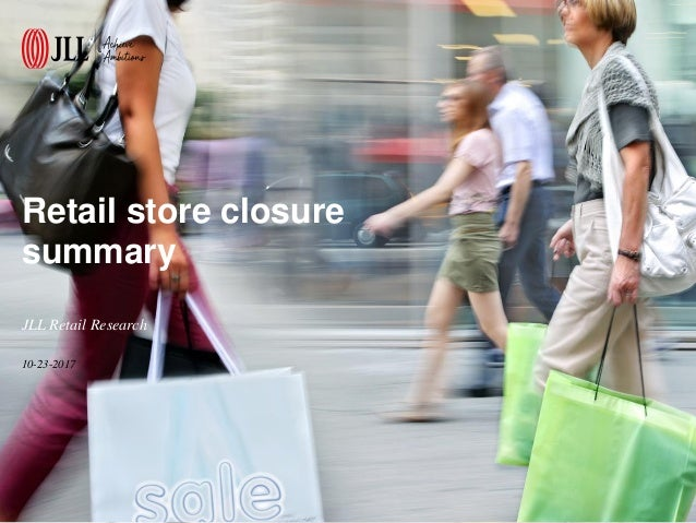 Retail store closure summary 10-23-2017 JLL Retail Research