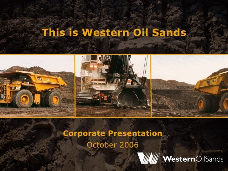 This is Western Oil Sands Corporate Presentation October 2006