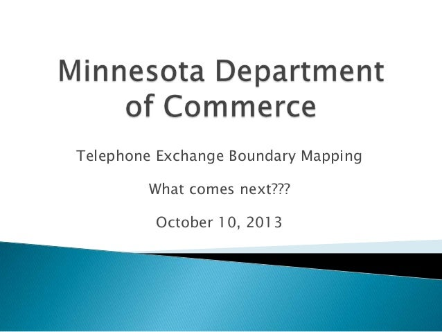 Telephone Exchange Boundary Mapping  What comes next??? October 10, 2013